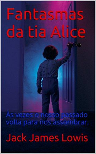 Fantasmas da tia Alice: Às vezes o nosso passado volta para nos assombrar.