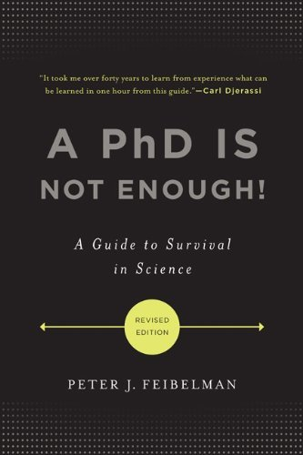 By Peter J. Feibelman: A PhD Is Not Enough!: A Guide to Survival in Science Second (2nd) Edition