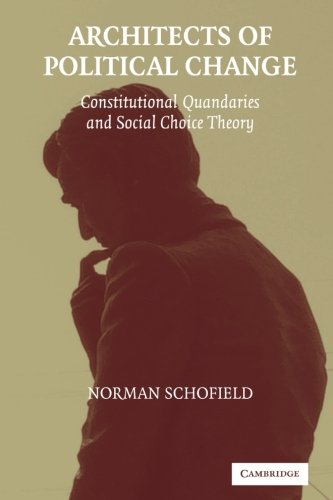 Architects of Political Change: Constitutional Quandaries and Social Choice Theory (Political Economy of Institutions an