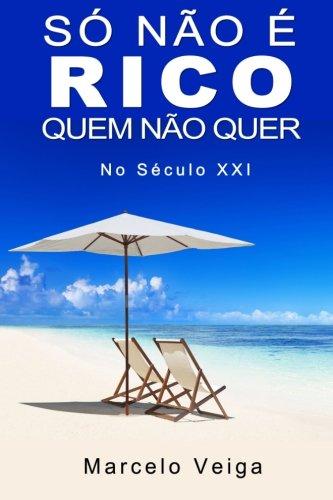 Só Não É Rico Quem Não Quer (Como Enriquecer) (Volume 1) (Portuguese Edition)