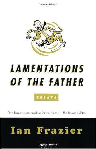 com lamentations of the father essays ian frazier books