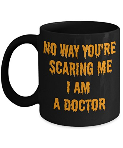 Funny Halloween Ceramic Coffee Mug Best For Doctors– Cute No Way You're Scaring Me I'm a Doctor Awesome Gift