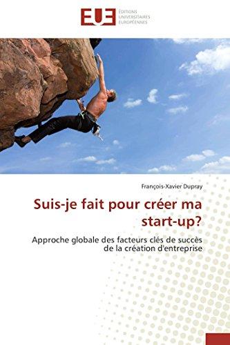 Suis-je fait pour créer ma start-up?: Approche globale des facteurs clés de succès de la création d'entreprise (Omn.Univ.Europ.) (French Edition)