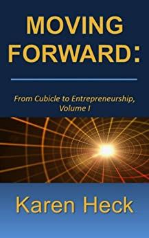 MOVING FORWARD: From Cubical to Entrepreneurship by [Heck, Karen]
