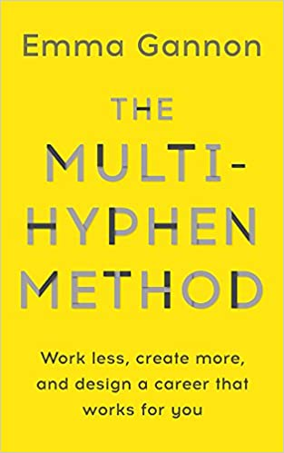 a1a6654a76ff The Multi-Hyphen Method: The Sunday Times business bestseller:  Amazon.co.uk: Emma Gannon: 9781473680104: Books