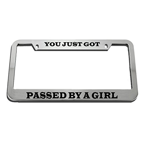 Speedy Pros You Just Got Passed by A Girl Zinc Metal License Plate Frame Car Auto Tag Holder - Chrome 2 Holes