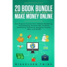 20 Book Bundle for Beginners Who Want to Make Money Online: Earn Passive Income From Affiliate Marketing, Dropshipping, Amazon FBA, YouTube, Advertising, ... eBay and MORE! (Passive Income Bundle 3)