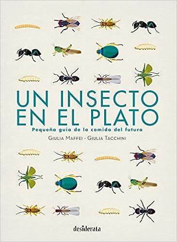 Un insecto en el plato: Pequeña guía de la comida del futuro: Amazon.es: Maffei, Giulia, Tacchini, Giulia, Bracho Carrillo, Cristina: Libros