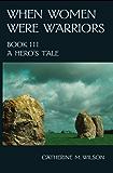 When Women Were Warriors Book III: A Hero's Tale