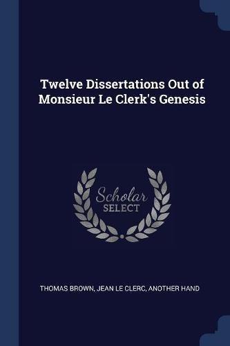 Download Twelve Dissertations Out of Monsieur Le Clerk's Genesis ebook