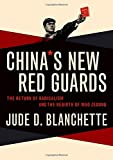 China's New Red Guards: The Return of Radicalism and the Rebirth of Mao Zedong