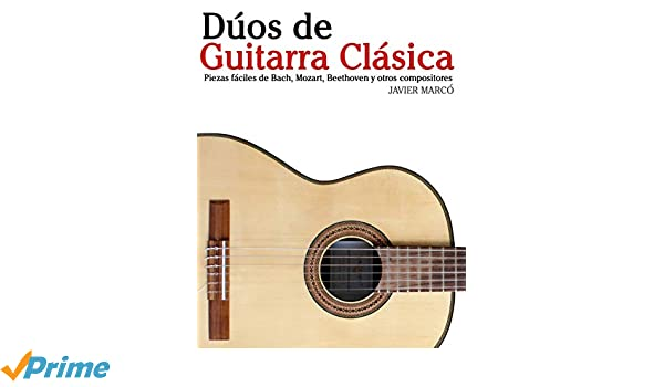 Dúos de Guitarra Clásica: Piezas fáciles de Bach, Mozart, Beethoven y otros compositores (en Partitura y Tablatura) (Spanish Edition): Javier Marcó: ...
