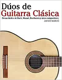 Dúos de Guitarra Clásica: Piezas fáciles de Bach, Mozart ...