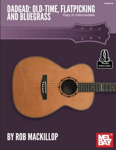 Bluegrass Guitar Tuning - DADGAD: Old-Time, Flatpicking and Bluegrass: Easy to Intermediate