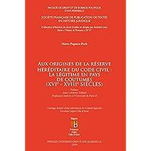 Aux origines de la réserve héréditaire du Code civil: la légitime en pays de coutumes (xvie-xviiiesiècles) (Histoire du droit t. 17) (French Edition)