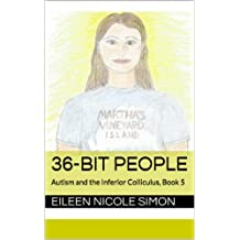 36-Bit People (Autism and the Inferior Colliculus Book 5)