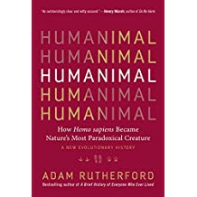 Humanimal: How Homo sapiens Became Nature's Most Paradoxical Creature—A New Evolutionary History (English Edition)