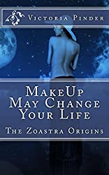 Makeup May Change Your Love Life (Zoastra Origins Book 1)