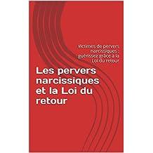 Les pervers narcissiques et la Loi du retour: Victimes de pervers narcissiques : guérissez grâce à la Loi du retour (Les victimes de pervers narcissiques et la résilience t. 1) (French Edition)
