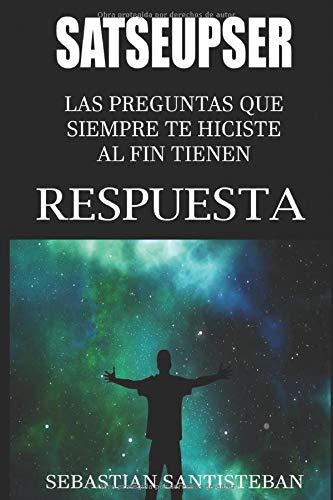 SATSEUPSER: Las preguntas que SIEMPRE te hiciste al fin tienen RESPUESTA: Amazon.es: Santisteban, Sebastian: Libros