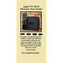 Apple TV 2018  Ultimate User Guide: The Apple TV 2018 Ultimate User Guide is a guide that will help you through on how you can setup your Apple TV through your iPhone or iPad and other Apple TV...