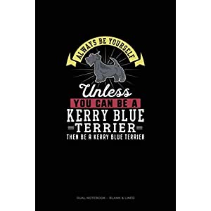 Always Be Yourself Unless You Can Be A Kerry Blue Terrier Then Be A Kerry Blue Terrier: Dual Notebook -  Blank & Lined 10
