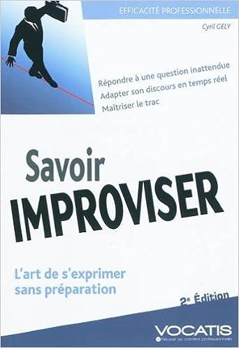 Savoir improviser : L'art de s'exprimer sans préparation epub pdf