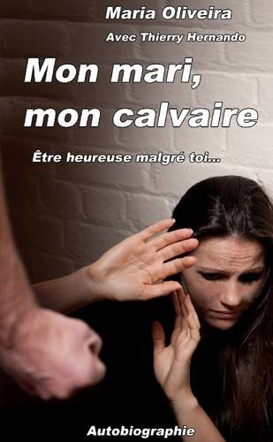 Download Mon mari, mon calvaire : être heureuse malgré toi. . . (French Edition) pdf epub