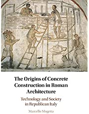 The Origins of Concrete Construction in Roman Architecture: Technology and Society in Republican Italy