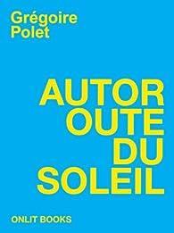 Autoroute du soleil par Grégoire Polet