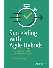 Succeeding with Agile Hybrids: Project Delivery Using Hybrid Methodologies