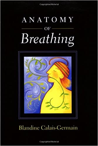 Anatomy of Breathing: 9780939616558: Medicine & Health