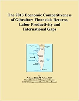 Book The 2013 Economic Competitiveness of Gibraltar: Financials Returns, Labor Productivity and International Gaps