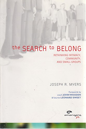 The Search to Belong: Rethinking Intimacy Community, and Small Groups