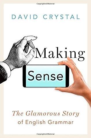 Making Sense: The Glamorous Story of English Grammar (Language Variation And Change)