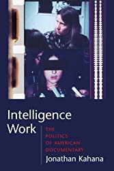 Intelligence Work: The Politics of American Documentary (Film and Culture Series)