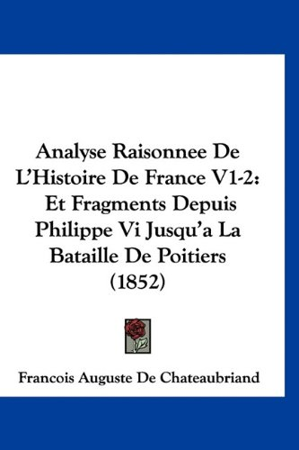 Read Online Analyse Raisonnee De L'Histoire De France V1-2: Et Fragments Depuis Philippe Vi Jusqu'a La Bataille De Poitiers (1852) (French Edition) pdf
