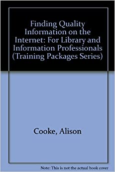 Finding Quality Information on the Internet: For Library and Information Professionals (Training Packages Series)