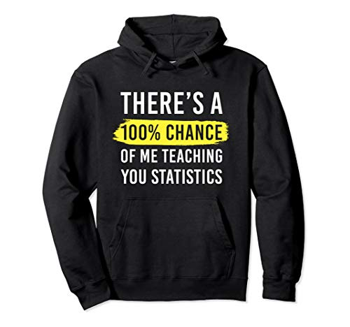 Statistics Teacher Gift 100% Chance Teaching You Statistics Pullover Hoodie (Teaching Ap Statistics For The First Time)