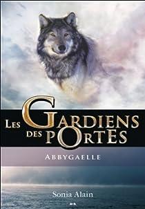 Les Gardiens des Portes, tome 1 : Abbygaelle par Alain