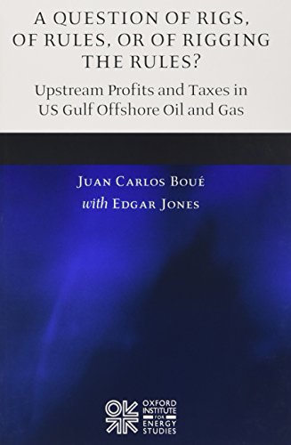 A Question of Rigs, of Rules, or of Rigging the Rules?: Understanding the Profitability and Prospects of Upstream Oil Activities in the Gulf of Mexico by Oxford Institute for Energy Studies
