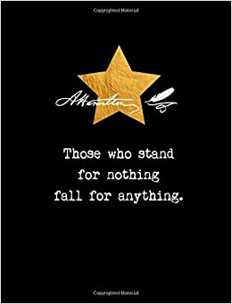 Alexander Hamilton Quote Those Who Stand For Nothing Fall For