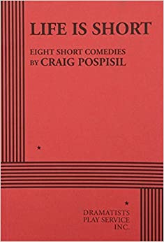 Life is Short - Acting Edition by Craig Pospisil (2006)
