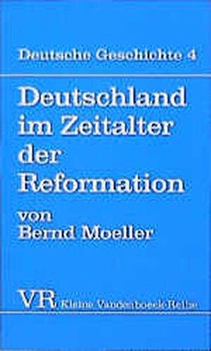 Deutsche Geschichte: Deutschland im Zeitalter der Reformation.: Bd 4 (Kleine Vandenhoeck-Reihe, Band 1432)