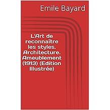 L'Art de reconnaître les styles. Architecture. Ameublement (1913) (Edition Illustrée) (French Edition)