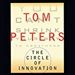 The Circle of Innovation: You Can't Shrink Your Way to Greatness | Tom Peters