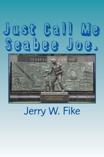 Download Just Call Me Seabee Joe.: A U.S. Navy Seabee. From enlistment to discharge date. PDF
