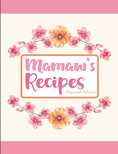 Mamaw's Recipes Dogwood Edition by Pickled Pepper Press