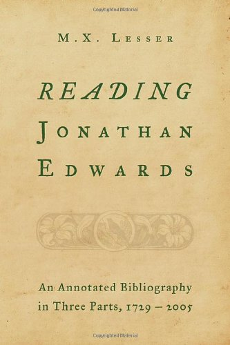Reading Jonathan Edwards: An Annotated Bibliography In Three Parts, 1729-2005