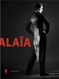 Alaïa : Palais Galliera du 28 septembre 2013 au 26 janvier 2014 par Olivier Saillard